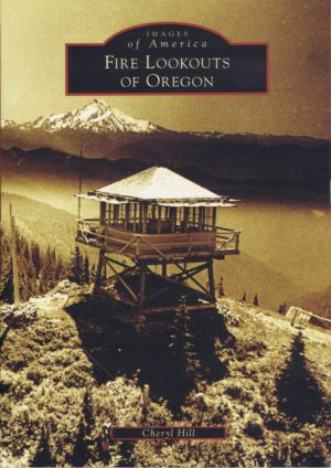 Fire lookouts of Oregon-Images of America