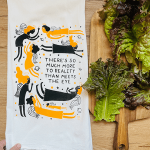 There's So Much More To Reality - Kitchen Tea Towel
